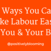 7 Ways You Can Make Labour Easier For You And Your Baby